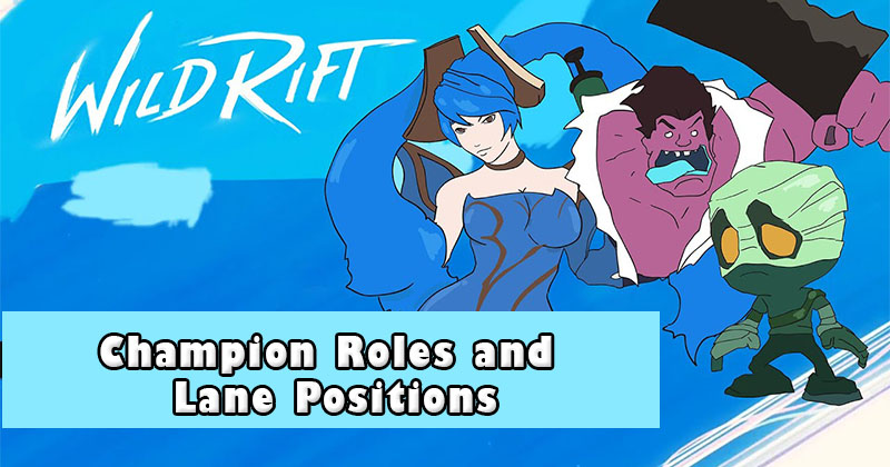LOL Wild Rift Beginners Guide: Champion Roles and Lane Positions